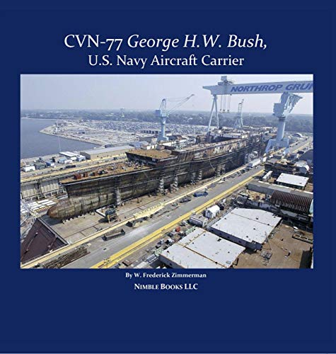 CVN-77 GEORGE H. W. BUSH: US Navy Aircraft Carrier (Cool Ships Book 10)