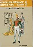 Costumes and Settings for Historical Plays: The Nineteenth Century v.5: The Nineteenth Century Vol 5