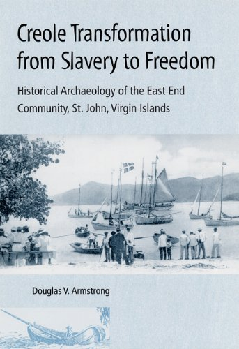 Creole Transformation from Slavery to Freedom: Historical Archaeology of the East End Community, St. John, Virgin Is