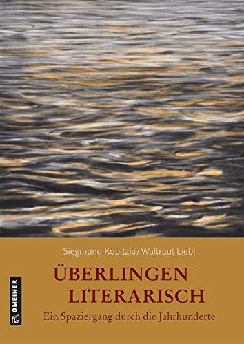 Überlingen literarisch. Ein Spaziergang durch die Jahrhunderte (Kultur erleben im GMEINER-Verlag)