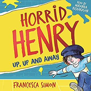Horrid Henry: Up, Up and Away                   By:                                                                                                                                 Francesca Simon                               Narrated by:                                                                                                                                 Miranda Richardson                      Length: 1 hr and 14 mins     3 ratings     Overall 4.3