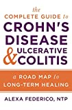 The Complete Guide to Crohn's Disease & Ulcerative Colitis: A Road Map to Long-Term Healing (English Edition)
