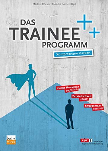 Das Trainee-Programm: Kompetenzen stärken