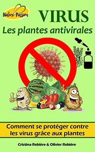 Virus - les plantes antivirales: Se protéger contre les virus grâce à l'alimentation et aux huiles essentielles (Nature Passion t. 17) (French Edition)