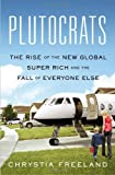 Image of Plutocrats: The Rise of the New Global Super-Rich and the Fall of Everyone Else