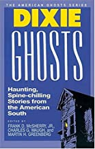 Dixie Ghosts: Haunting, Spine-Chilling Stories from the American South