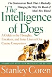 Image of The Intelligence of Dogs: A Guide to the Thoughts, Emotions, and Inner Lives of Our Canine Companions