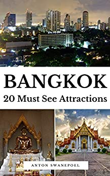 Bangkok: 20 Must See Attractions (Thailand Book 2) by [Anton Swanepoel]
