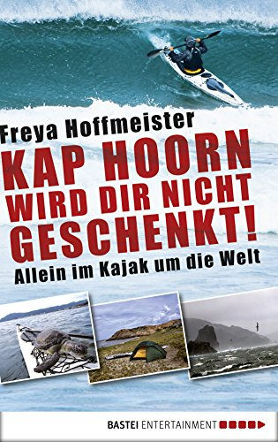Kap Hoorn wird dir nicht geschenkt!: Allein im Kajak um die Welt