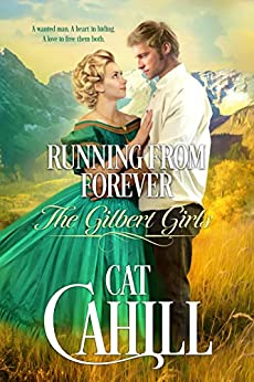 Running From Forever: A Sweet Historical Western Romance (The Gilbert Girls Book 2) by [Cat Cahill]
