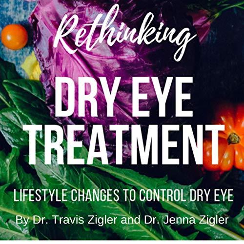 Rethinking Dry Eye Treatment Audiobook By Dr. Travis Zigler, Dr. Jenna Zigler cover art