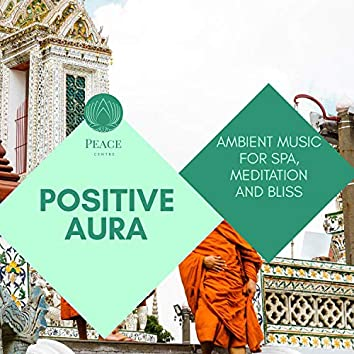 Positive Aura - Ambient Music For Spa, Meditation And Bliss