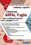 Concorso ARPAL Puglia. Per tutti i profili professionali delle categorie C e D. Manuale, test online e simulazioni delle prove d'esame. Con software di simulazione