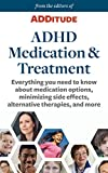 ADHD Medication and Treatment: Everything you need to know about medication options, minimizing side effects, alternative therapies, and more (Treating ADHD Book 4)