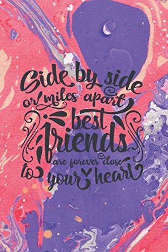"Side by side or miles apart best friends are forever close to your heart Notebook : 6"" X 9\"", 120 pages, lined paper journal, Marble design: Carnet de ... pages lignées, couverture fond marbre coloré"