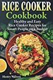 Rice Cooker Cookbook: Healthy and Easy Rice Cooker Recipes for Smart People on a Budget.