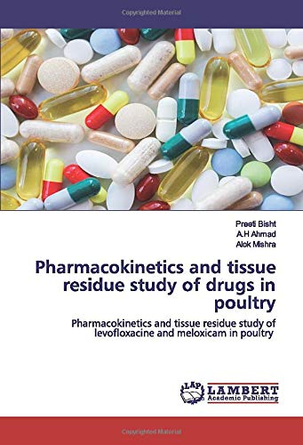 Pharmacokinetics and tissue residue study of drugs in poultry: Pharmacokinetics and tissue residue study of levofloxacine and meloxicam in poultry