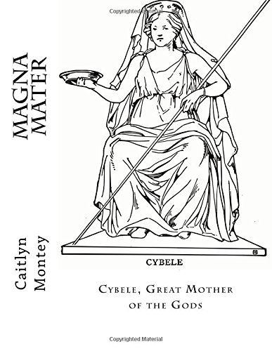 Magna Mater: Cybele, Great Mother of the Gods