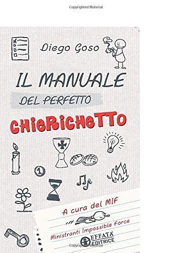 Il manuale del perfetto chierichetto: A cura del MIF Ministranti Impossible Force