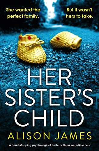 Her Sister's Child: A heart-stopping psychological thriller with an incredible twist by [Alison James]