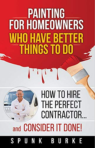 Painting for Homeowners Who Have Better Things to Do: How to Hire the Perfect Contractor and CONSIDER IT DONE! (English Edition)