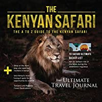 The Kenyan Safari: The A to Z Guide to the Kenyan Safari: The A to Z Guide