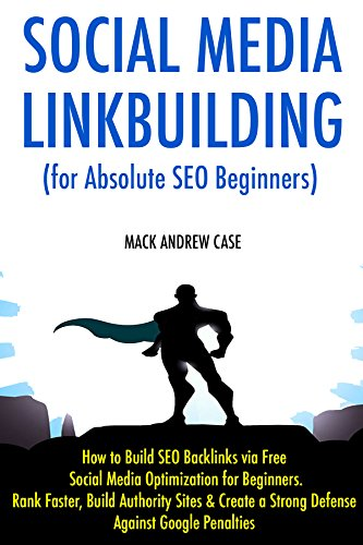 Social Media Linkbuilding (for Absolute SEO Beginners) 2017: How to Build SEO Backlinks via Free Social Media Optimization for Beginners. Rank Faster, ... & Create a Strong Defense (English Edition)