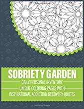 Sobriety Garden, Daily personal inventory, unique coloring pages with inspirational addiction recovery quotes: Alcohol Addiction Recovery - Carry yourself into a calm and thoughtful state as you color popular A.A. slogans