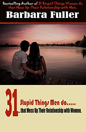 31 Stupid Things Men do That Mess Up Their Relationship with Women: Relationship mistakes men make and management tips to rescue your love life, Relationship ... and Regulation, (2 Book 1) (English Edition)