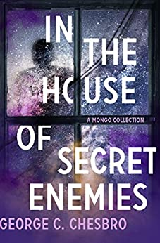 In the House of Secret Enemies: A Mongo Collection (The Mongo Mysteries Book 9) by [George C. Chesbro]