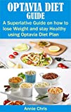 Optavia Diet Guide: A Superlative Guide on How to Lose Weight and Stay Healthy Using Optavia Diet...