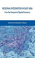 Regional Integration in East Asia: From the Viewpoint of Spatial Economics (IDE-JETRO Series)