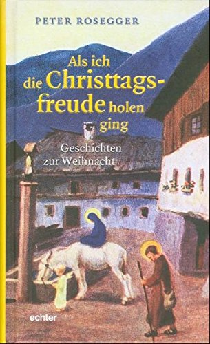 Als ich die Christtagsfreude holen ging: Geschichten zur Weihnacht