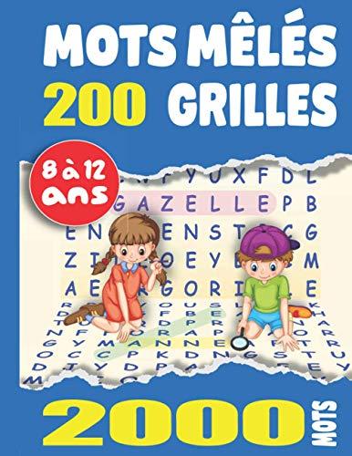 Mots Mêlés 200 grilles - 2000 mots: Enfants 8 à 12 Ans Gros Caractères Avec Solutions. Grand Format A4. Idée Cadeau. Fabriqué en France.