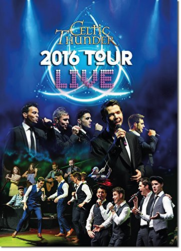 Celtic Thunder 2016 Tour Live