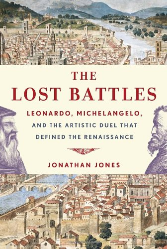 Image of The Lost Battles: Leonardo, Michelangelo, and the Artistic Duel That Defined the Renaissance