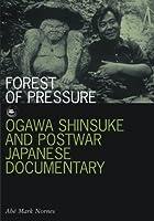 Forest of Pressure: Ogawa Shinsuke And Postwar Japanese Documentary (Visible Evidence)