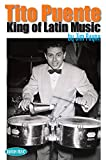 Tito Puente: King of Latin Music: The story of the renowned musician known internationally as the 'King of Latin Music' (English Edition)