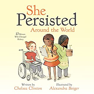She Persisted Around the World     13 Women Who Changed History              Written by:                                                                                                                                 Chelsea Clinton                               Narrated by:                                                                                                                                 Chelsea Clinton                      Length: 16 mins     Not rated yet     Overall 0.0