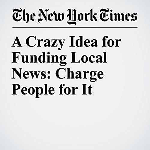 A Crazy Idea for Funding Local News: Charge People for It copertina