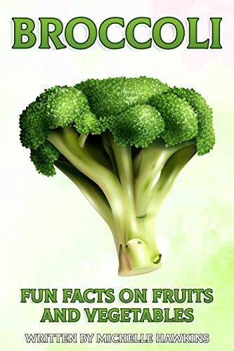 Broccoli: A short illustrated book of facts to help children understand fruits and vegetables. Illustrated and educational book for children aged 4 to ... Fruits and Vegetables 6) (English Edition)
