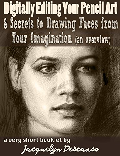 Digitally Editing Your Pencil Art  &  Secrets of Making up Faces from Your Imagination (an Overview): A Short eBook (English Edition)
