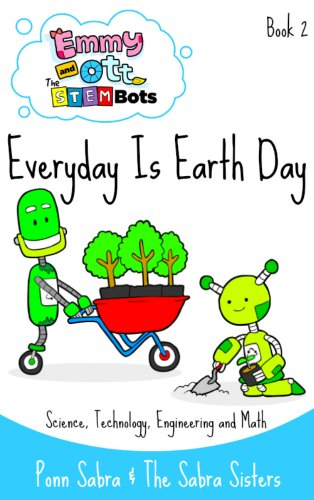 Everyday is Earth Day - Science,Technology, Engineering and Math (Ages 3 - 8) (Science For Kids By Emmy and Ott - The STEMBots Book 2)