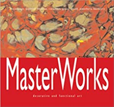 MasterWorks: Decorative and Functional Art: Decoupage, Painted Finishes, Ceramics, Glass, Wood, Jewllery, Basketry
