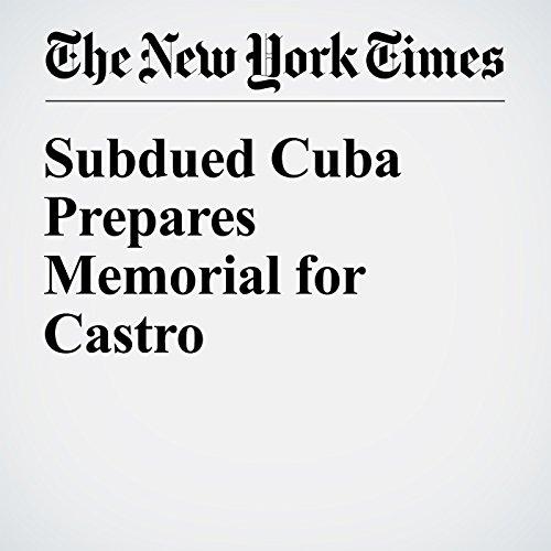 『Subdued Cuba Prepares Memorial for Castro』のカバーアート