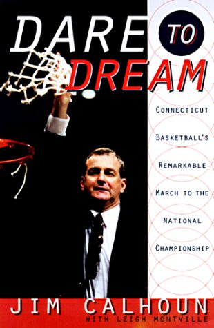 Download Dare to Dream: Connecticut Basketball's Remarkable March to the National Championship 0767904753