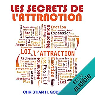 Les secrets de l'attraction                   De :                                                                                                                                 Christian H. Godefroy                               Lu par :                                                                                                                                 Christian H. Godefroy                      Durée : 3 h et 50 min     351 notations     Global 4,5