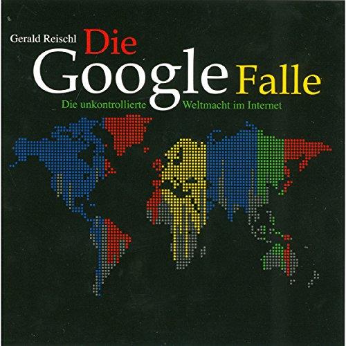 Die Google Falle Audiobook By Gerald Reischl cover art