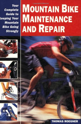 Mountain Bike Maintenance and Repair: The Full-Color Guide to Fixing Your Mountain Bike (Cycling Rescources)