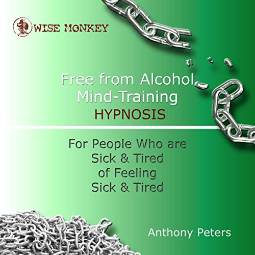 Free from Alcohol Mind Training Hypnosis audiobook cover art